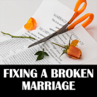 Fixing A Broken Marriage and Rebuild Your Marriage