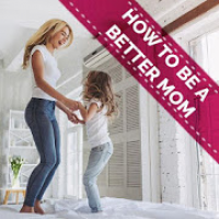 How To Be A Better Mom - The Best You Can Be