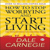 How to Stop Worrying and Start Living by Dale C.