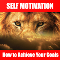 Self Motivation:How to Achieve Your Goals Guide