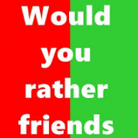 Would you rather friends